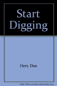 Start Digging - Dan Herr