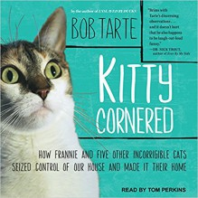 Kitty Cornered: How Frannie and Five Other Incorrigible Cats Seized Control of Our House and Made It Their Home - Bob Tarte,Tom Perkins