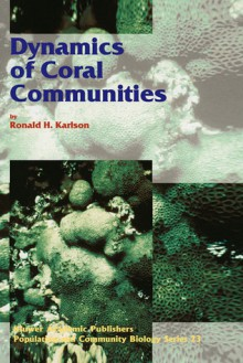 Dynamics of Coral Communities - Ronald H. Karlson, Ronald H. Karlson