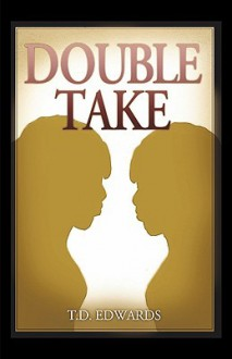 Double Take - T.D. Edwards