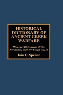 Historical Dictionary of Ancient Greek Warfare - Iain Spence