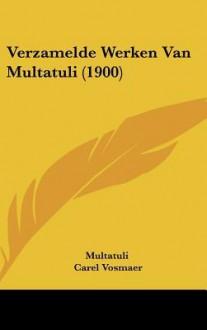 Verzamelde Werken Van Multatuli (1900) - Multatuli