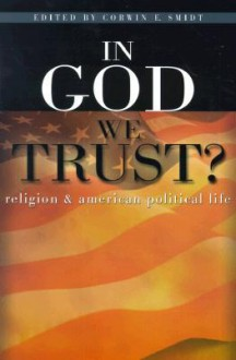 In God We Trust?: Religion and American Political Life (RenewedMinds) - Corwin E. Smidt