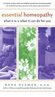 Essential Homeopathy: What It Is and What It Can Do for You - Dana Ullman