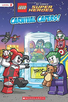 Carnival Capers! (LEGO DC Super Heroes: Reader) - Eric Esquivel,Sean Wang