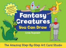 The Amazing Step-by-Step Art Card Studio: Fantasy Creatures You Can Draw - Linda Ragsdale