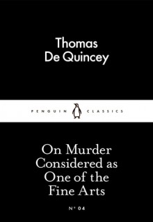 On Murder Considered as One of the Fine Arts (Little Black Classics #04) - Thomas de Quincey