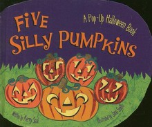 Five Silly Pumpkins: A Pop-Up Halloween Book - Kerry Seal, Jane Smith