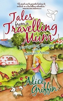 Tales From A Travelling Mum - Alice Griffin