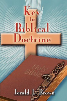 Key to Biblical Doctrine - Jerald L. Brown