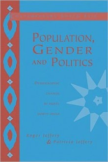 Population, Gender and Politics: Demographic Change in Rural North India - Roger Jeffery, Patricia Jeffery