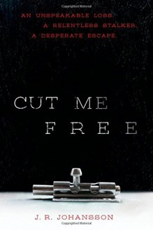 By J. R. Johansson Cut Me Free [Hardcover] - J. R. Johansson
