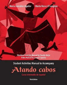 Atando Cabos Student Activities Manual: Curso Intermedio de Espanol - Claudia Mejia