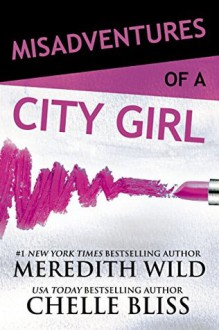Misadventures of a City Girl (Misadventures Book 1) - Chelle Bliss,Meredith Wild