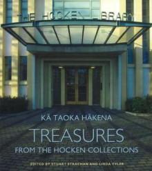 Ka Taoka Hakena: Treasures from the Hocken Collections - Stuart Strachan, Stuart Strachan