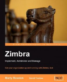 Zimbra: Implement, Administer, Manage - Marty Resnick