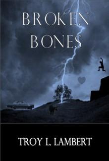 Broken Bones - Troy Lambert