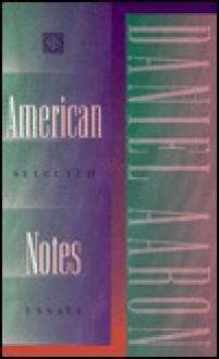 American Notes: Selected Essays - Daniel Aaron, Aaron Daniel