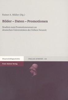 Bilder-Daten-Promotionen: Studien Zum Promotionswesen An Deutschen Universitaeten der Fruehen Neuzeit - Hans-Christoph Liess, Rudiger Von Bruch