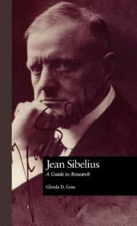 Jean Sibelius: A Guide to Research - Glenda Daw Goss