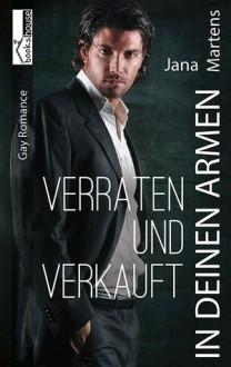 In deinen Armen - Verraten und Verkauft - Jana Martens