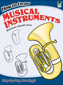 How to Draw Musical Instruments - Barbara Soloff Levy
