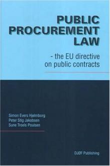 Public Procurement Law: The Eu Directive on Public Contracts - Simon Evers Hjelmborg, Peter Jakobsen, Simon Evers Hjelmborg