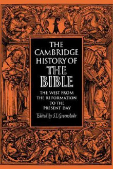 The Cambridge History Of The Bible: Volume 3, The West From The Reformation To The Present Day (The Cambridge History Of The Bible) - S.L. Greenslade