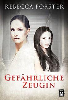Gefährliche Zeugin - Karin Slaughter, Rebecca Forster