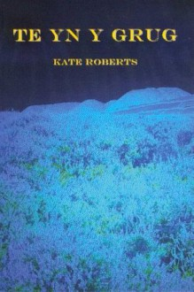 Te Yn Y Grug - Kate Roberts