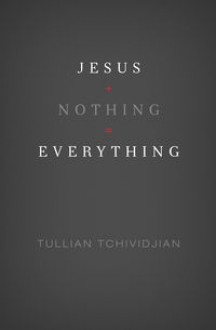 Jesus + Nothing = Everything - Tullian Tchividjian