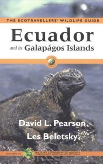 Ecuador and Its Galápagos Islands: The Ecotravellers' Wildlife Guide (Ecotravellers Wildlife Guides) - David L. Pearson, Les Beletsky