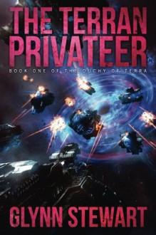 The Terran Privateer (Duchy of Terra) (Volume 1) - Glynn Stewart