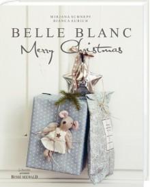 Belle Blanc Merry Christmas - Mirjana Schnepf;Bianca Aurich