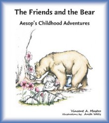 The Friends and the Bear (Aesop's Childhood Adventures) - Vincent Mastro,Anita Wells