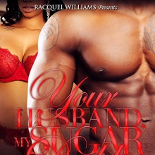 Your Husband, My Sugar Daddy - Kimberly Whitlow
