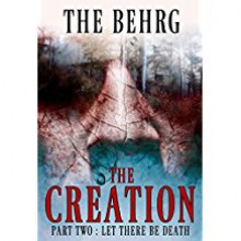 The Creation: Let There Be Death (The Creation Series Book 2) - The Behrg
