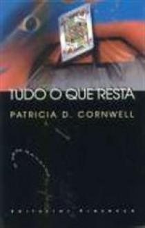 Tudo o que Resta - Patricia Cornwell