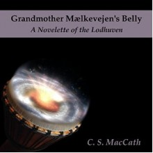 Grandmother Maelkevejen's Belly - C.S. MacCath