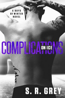 Complications on Ice (Boys of Winter Book 3) - S.R. Grey