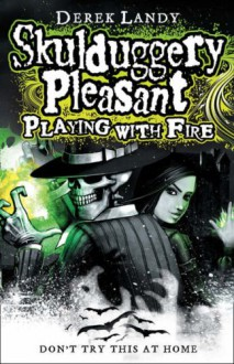 Skulduggery Pleasant Playing with Fire - Derek Landy