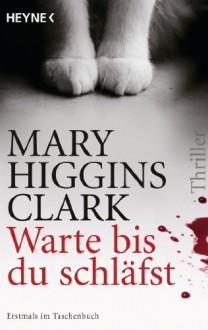 Warte, bis du schläfst: Thriller (German Edition) - Mary Higgins Clark