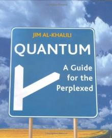 Quantum: A Guide for the Perplexed - Jim Al-Khalili