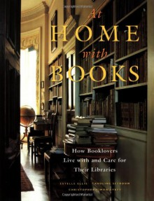 At Home with Books: How Booklovers Live with and Care for Their Libraries - Estelle Ellis,Caroline Seebohm,Christopher Simon Sykes