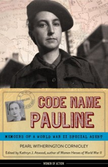 Code Name Pauline: Memoirs of a World War II Special Agent - Pearl Witherington Cornioley, Kathryn J. Atwood