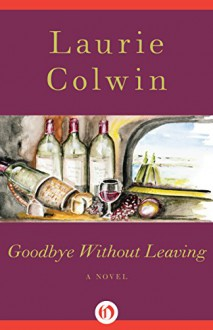 Goodbye Without Leaving: A Novel - Laurie Colwin