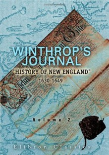 Winthrop's Journal, History of New England, 1630-1649: Volume 2 - John Winthrop