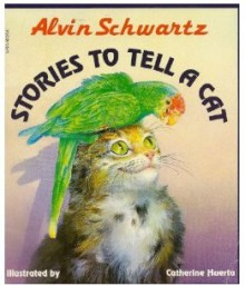 Stories to Tell a Cat - Alvin Schwartz