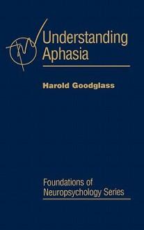 Understanding Aphasia - Harold Goodglass