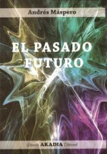 El Pasado Futuro - A.J. Máspero